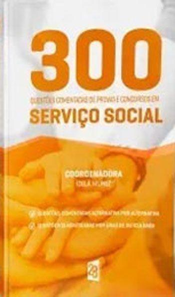 300 Questões Comentadas de Provas e Concursos em Serviço Social