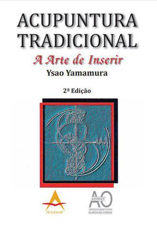 Acupuntura Tradicional. A Arte de Inserír Ysao Yamamura 2ED