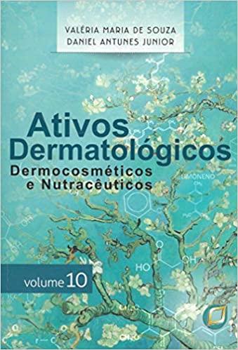 Ativos Dermatológicos Dermocosméticos Nutracêuticos - Volume 10