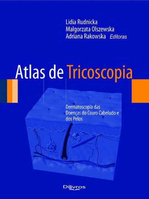 ATLAS DE TRICOSCOPIA - DERMATIA DAOSCOPS DOENCAS DO COURO CABELUDO E DOS PE