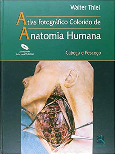 Atlas fotográfico colorido de anatomia humana. Cabeça e pescoço