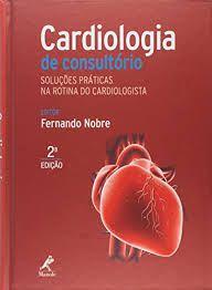 Cardiologia de Consultório - Soluções Práticas na Rotina do Cardiologista
