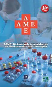 DAME - DICIONÁRIO DE ADMINISTRAÇÃO DE MEDICAMENTOS NA ENFERMAGEM