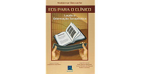 ECG Para O Clinico. Laudo E Orientação Terapeutica
