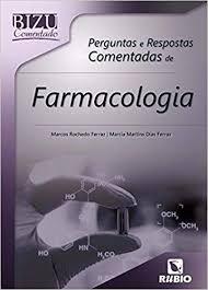 BIZU COMENTADO PERGUNTAS E RESPOSTAS COMENTADAS DE FARMACOLOGIA