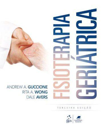 FISIOTERAPIA GERIÁTRICA - GUCCIONE, ANDREW A. / WONG, RITA A. / AVERS, DALE