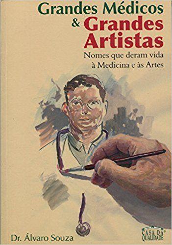 GRANDES MÉDICOS & GRANDES ARTISTAS - Nomes que deram Vida a Medicina e as Artes