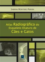 Livro - Atlas Radiográfico do Esqueleto Imaturo de Cães e Gatos