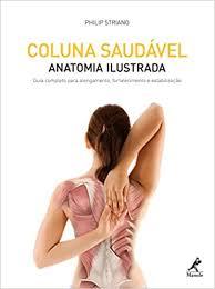 Livro - Coluna Saudável - Anatomia Ilustrada - Guia Completo para Alongamento, Fortalecimento e Estabilização