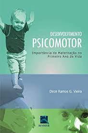 Livro - Desenvolvimento Psicomotor - Importância da Maternação no Primeiro Ano de Vida