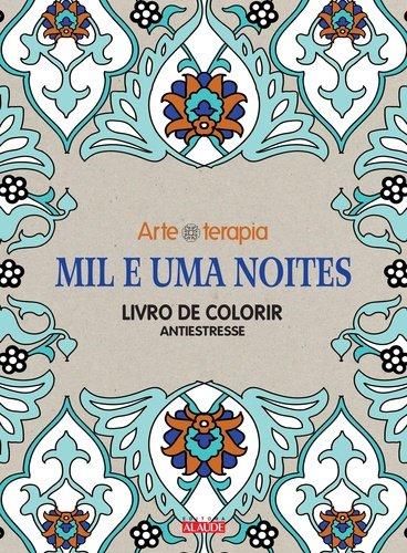 Mil e Uma Noites - Livro de Colorir Antiestresse. Volume 3