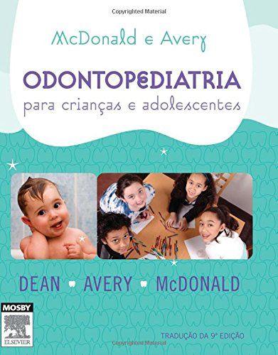 Odontopediatria Para Crianças e Adolescentes - McDonald and Avery's.