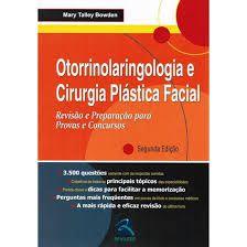 Otorrinolaringologia E Cirurgia Plástica Facial - Revisão E Preparação Para Concursos E Provas