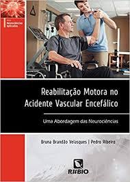 REABILITAÇÃO MOTORA NO ACIDENTE VASCULAR ENCEFÁLICO - UMA ABORDAGEM DAS NEUROCIENCIAS - VELASQUES - RIBEIRO