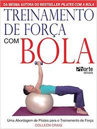 Treinamento de Força com Bola. Uma Abordagem de Pilates Para o Treinamento de Força
