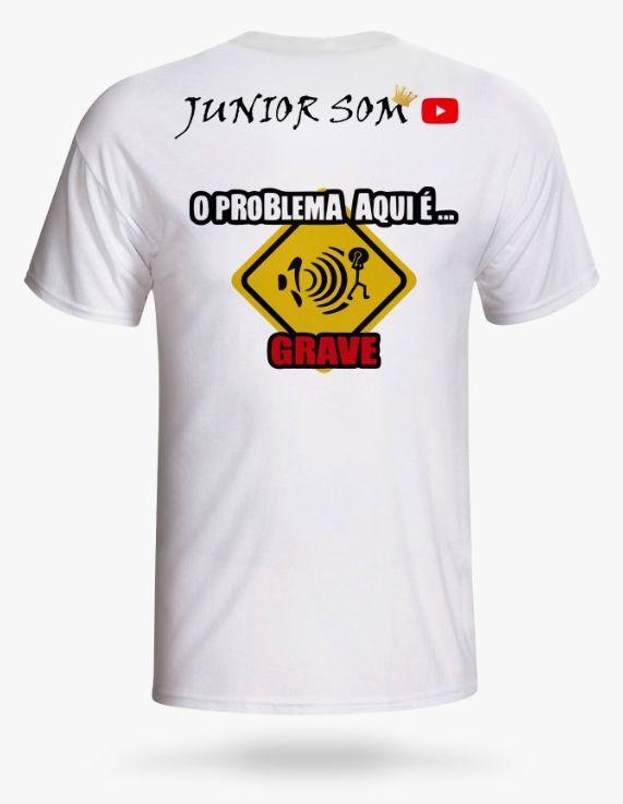 CAMISETA O PROBLEMA AQUI É GRAVE JUNIOR SOM ®