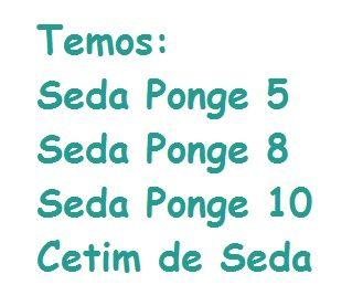 TEMOS SEDA: PONGE 5, PONGE 8, PONGE 10 E CETIM DE SEDA