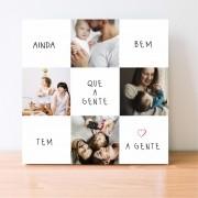Quadro Personalizado Frase Família - Ainda Bem que a Gente tem a Gente - Fotos