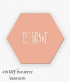 Quadro Hexagonal -  Be Brave