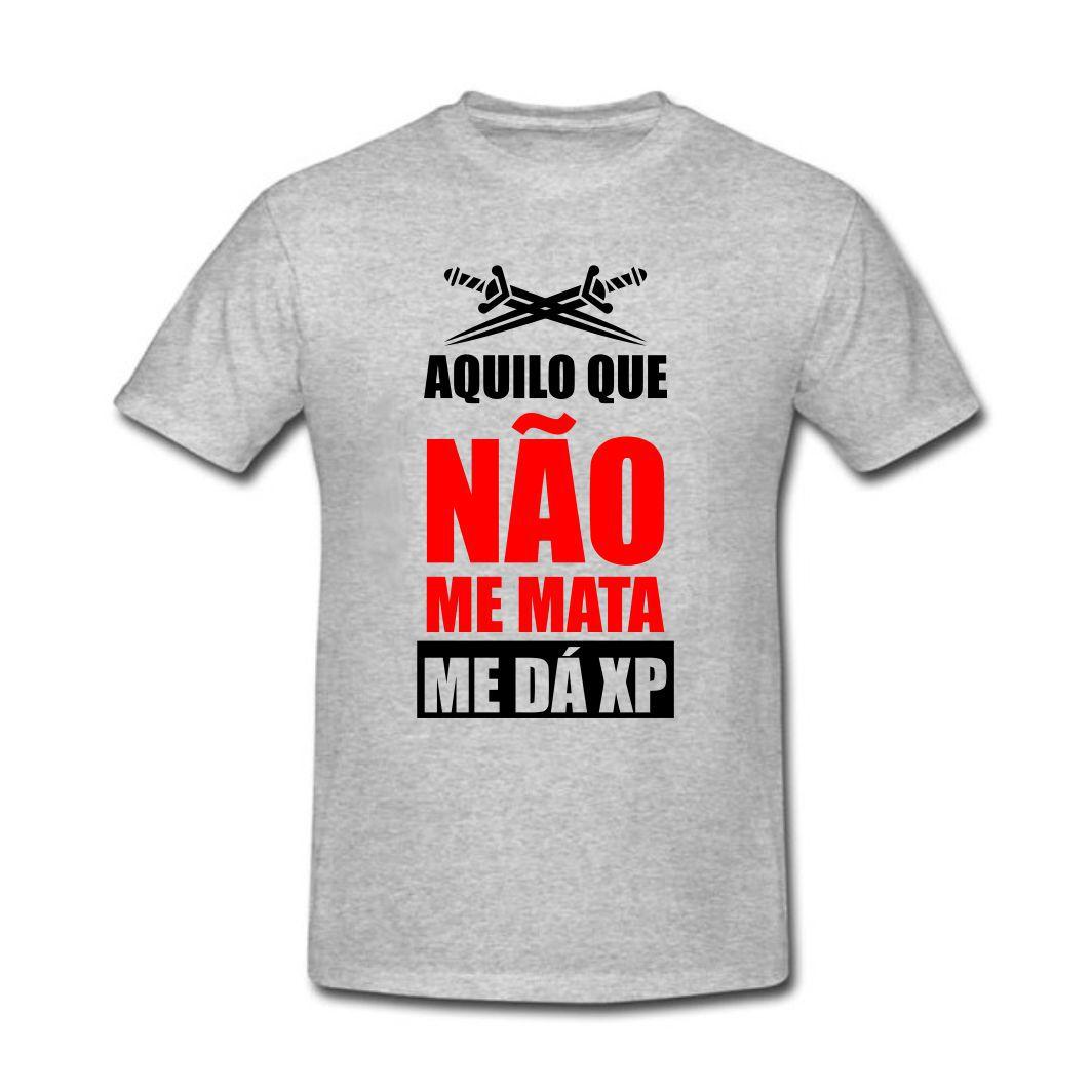Camisa Geek Aquilo que não me mata me da XP - P Adulto