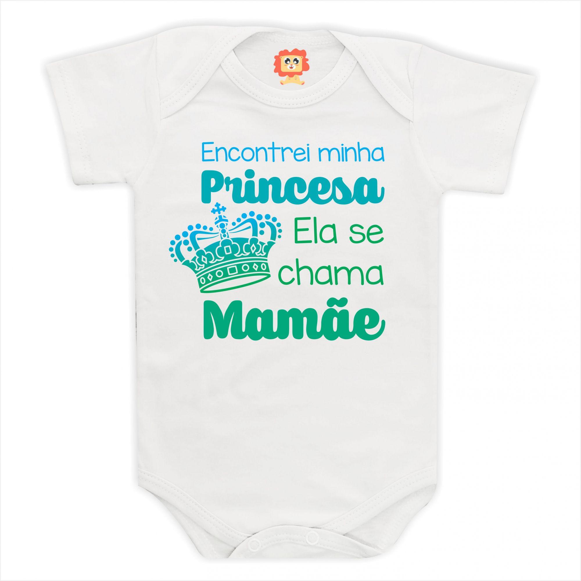 Body de Bebê ou Camiseta Encontrei Minha Princesa Ela Se Chama Mamãe