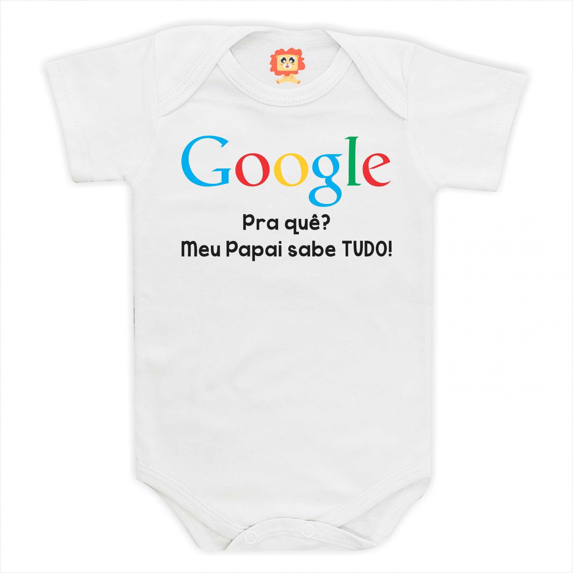 Body de Bebê ou Camiseta Google Pra quê? Meu Papai Sabe Tudo!