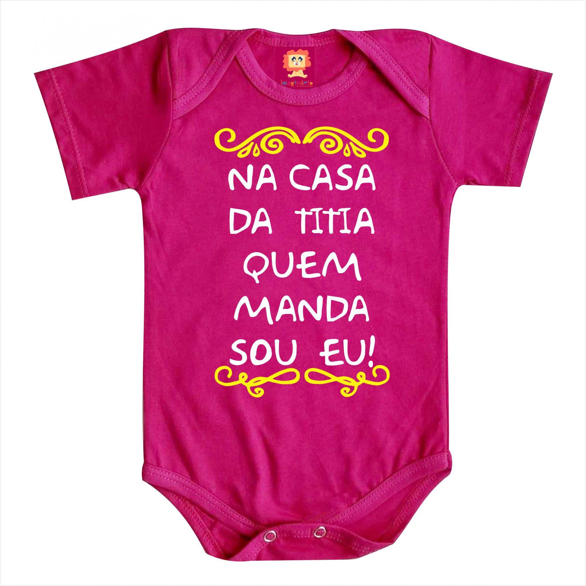 Body de Bebê ou Camiseta Na Casa da Titia Quem Manda Sou Eu