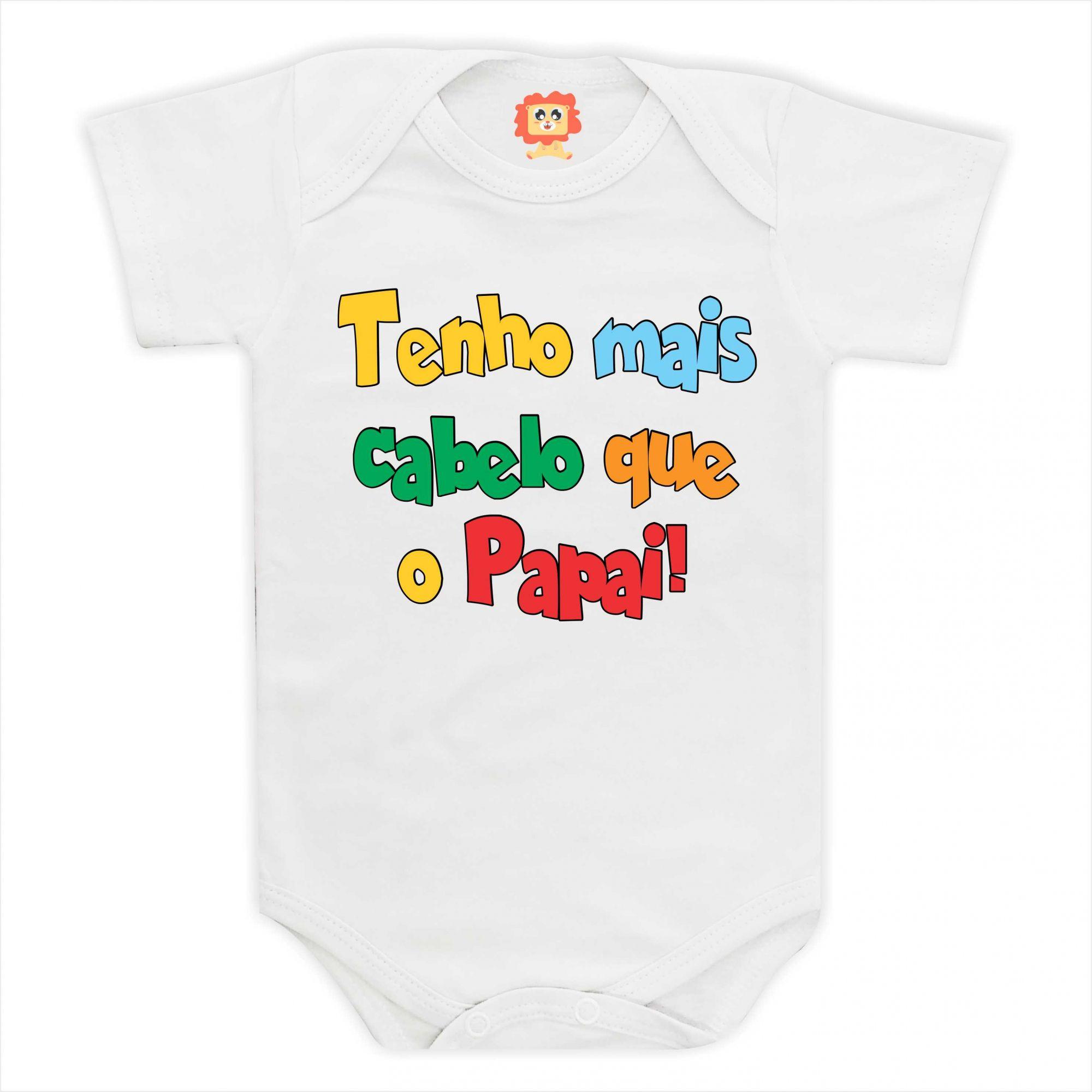 Body de Bebê ou Camiseta Tenho Mais Cabelo que o Papai