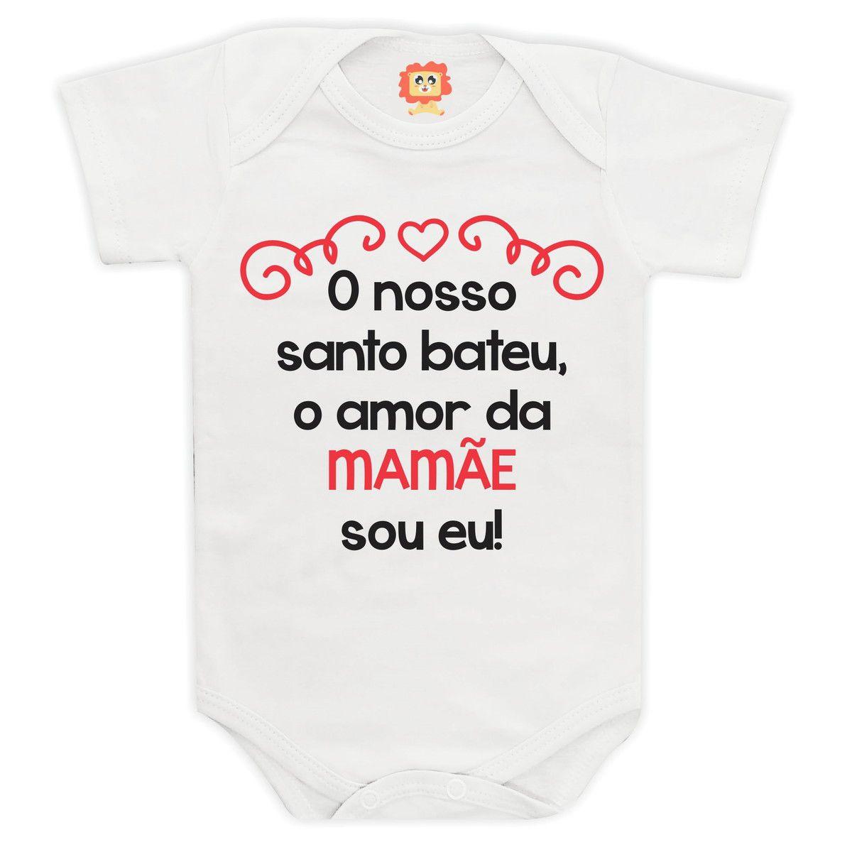 Roupinha de Bebê Frases O Nosso Santo Bateu o Amor da Mamãe Sou Eu