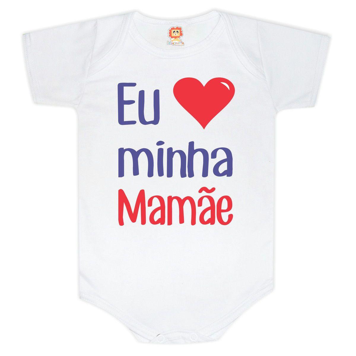 Body ou Camiseta Eu Amo Minha Mamãe.