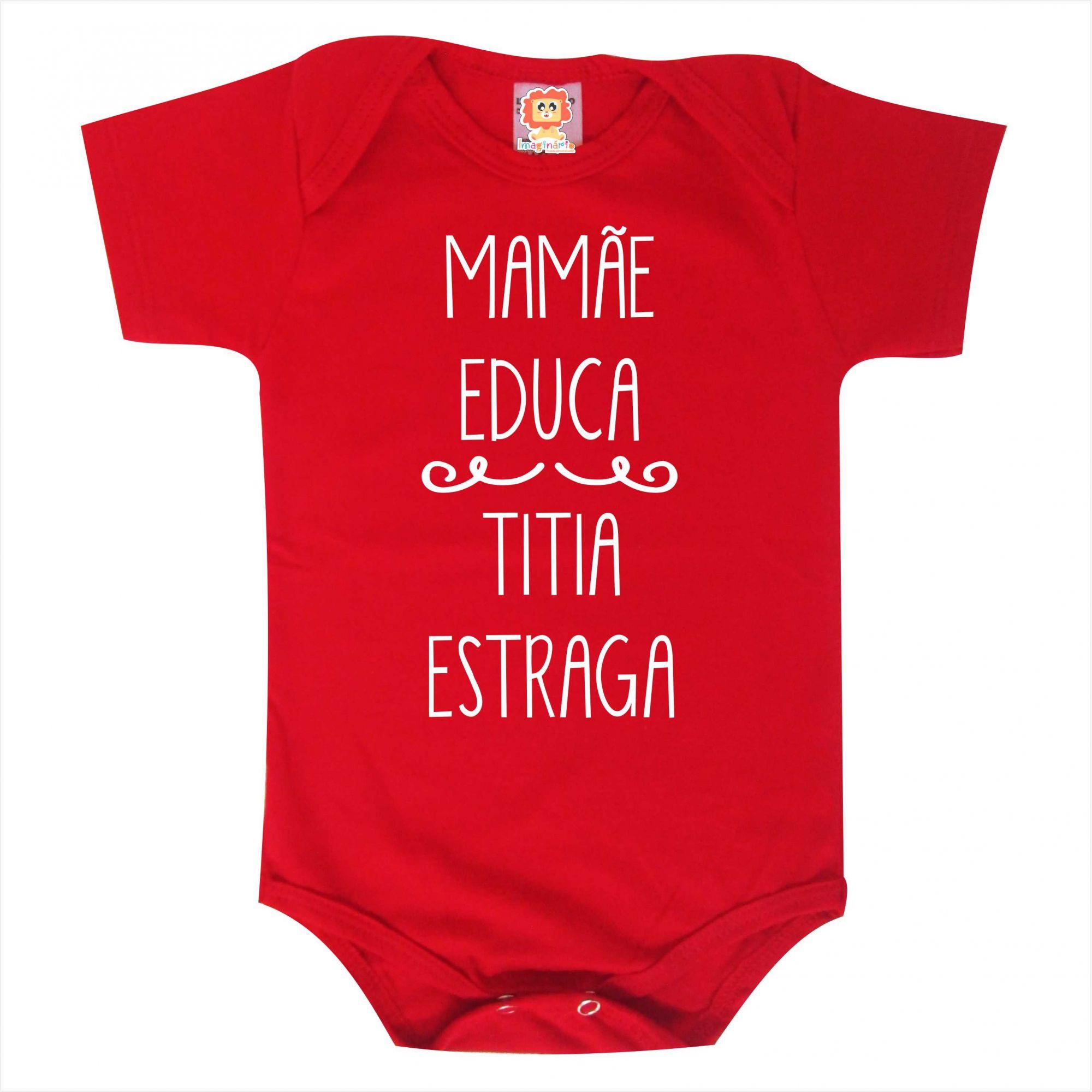 Body ou Camiseta Mamãe Educa e Titia Estraga