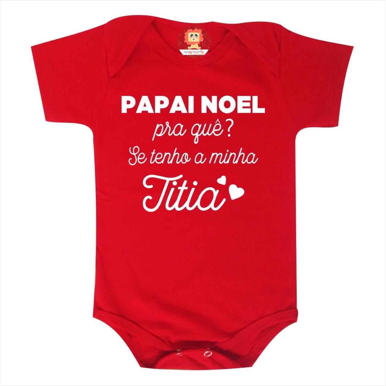 Body ou Camiseta Papai Noel Pra quê? Titia