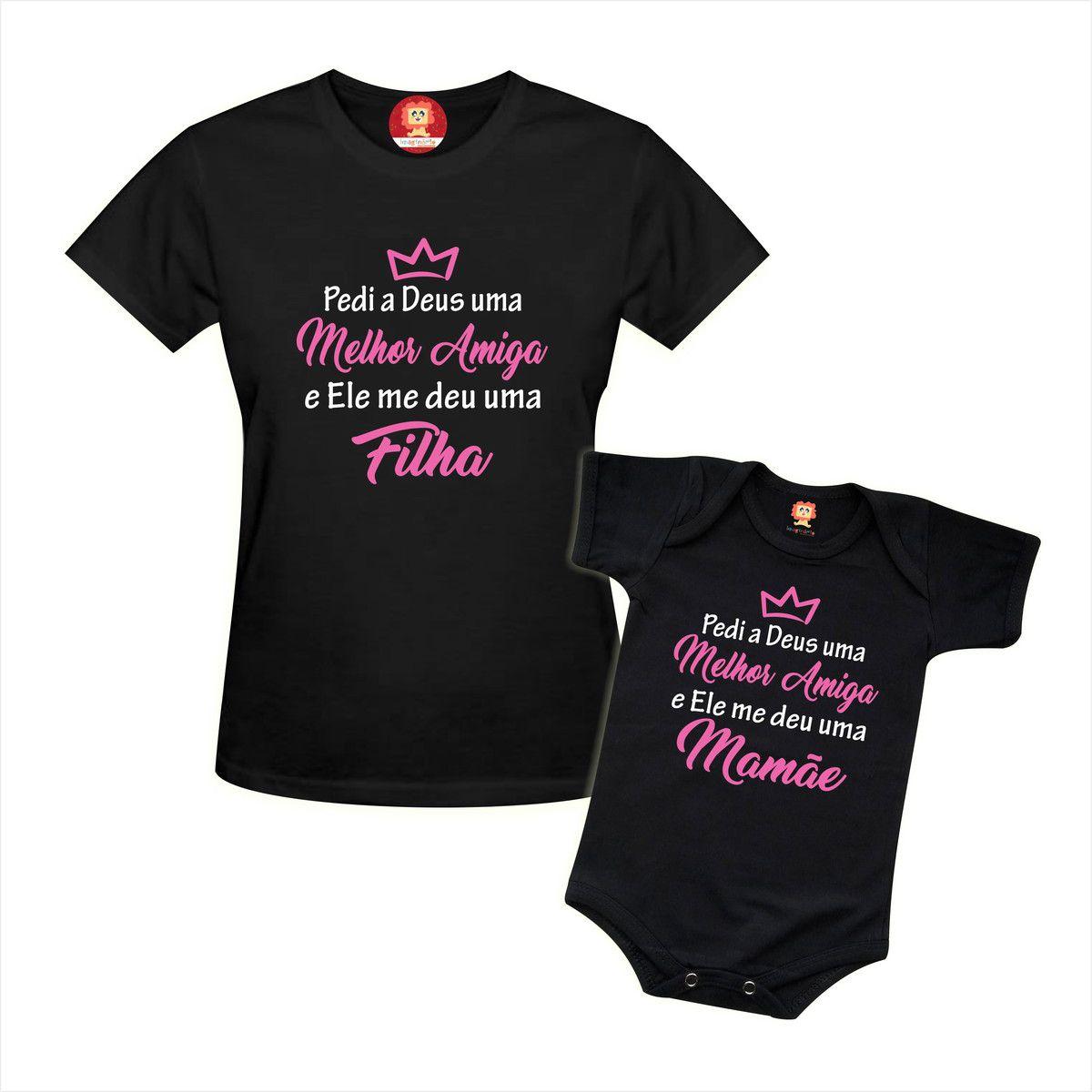 Kit Camiseta e Body de Bebê - Pedi a Deus uma Melhor Amiga e Ele Me Deu uma Filha / Mamãe