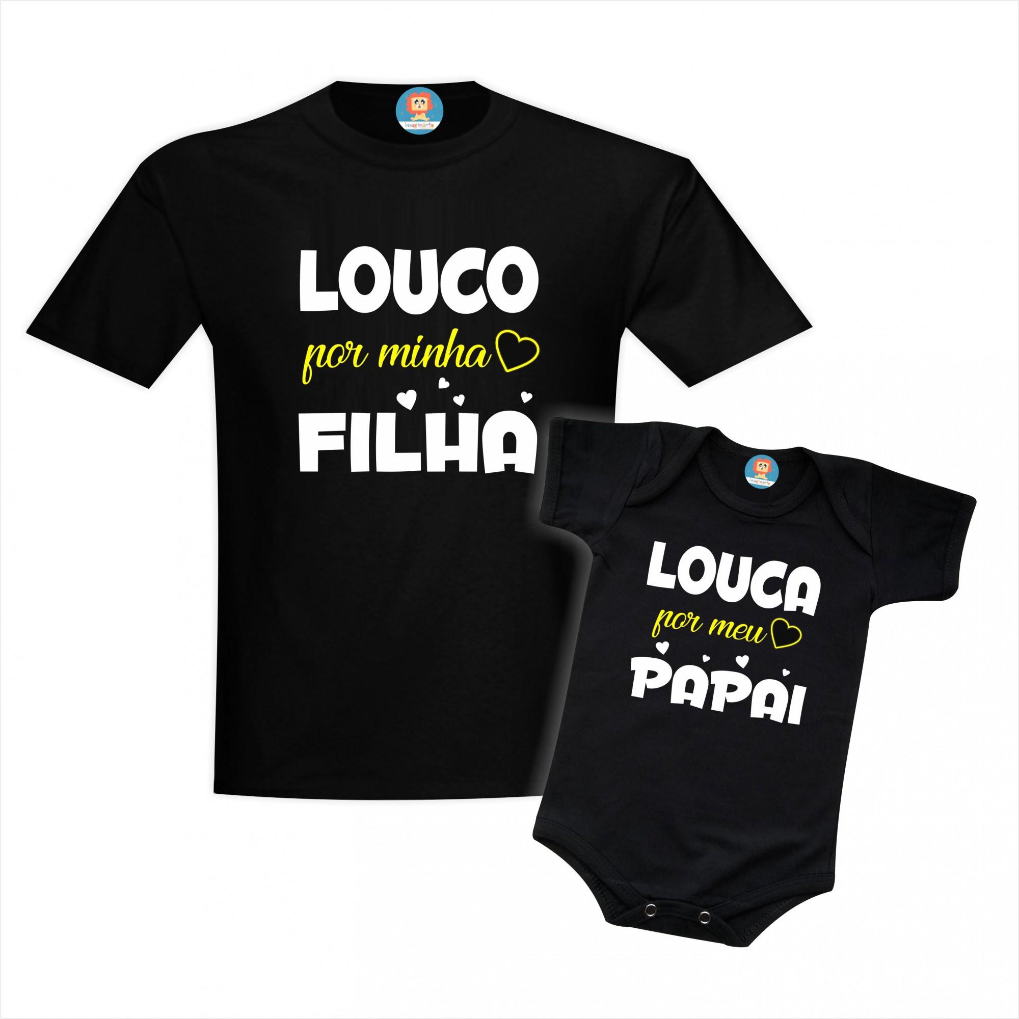 Kit Camiseta e Roupinha Louco Por Minha Filha / Louca Por Meu Papai Dia dos Pais
