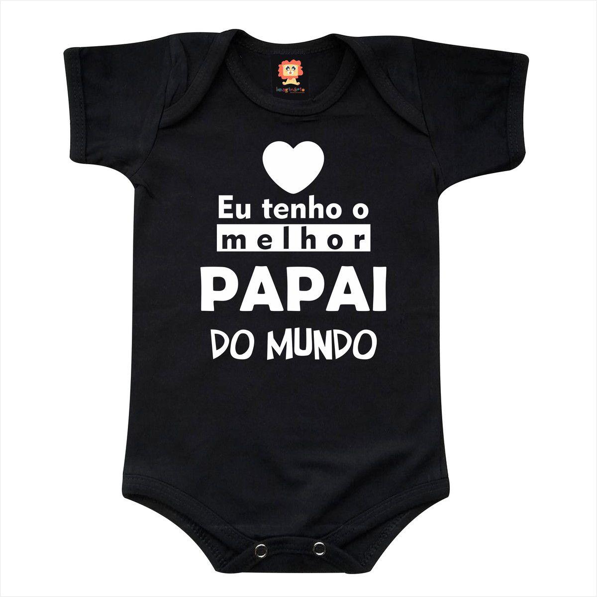 Roupinha Bebê ou Camiseta Eu Tenho O Melhor Papai do Mundo