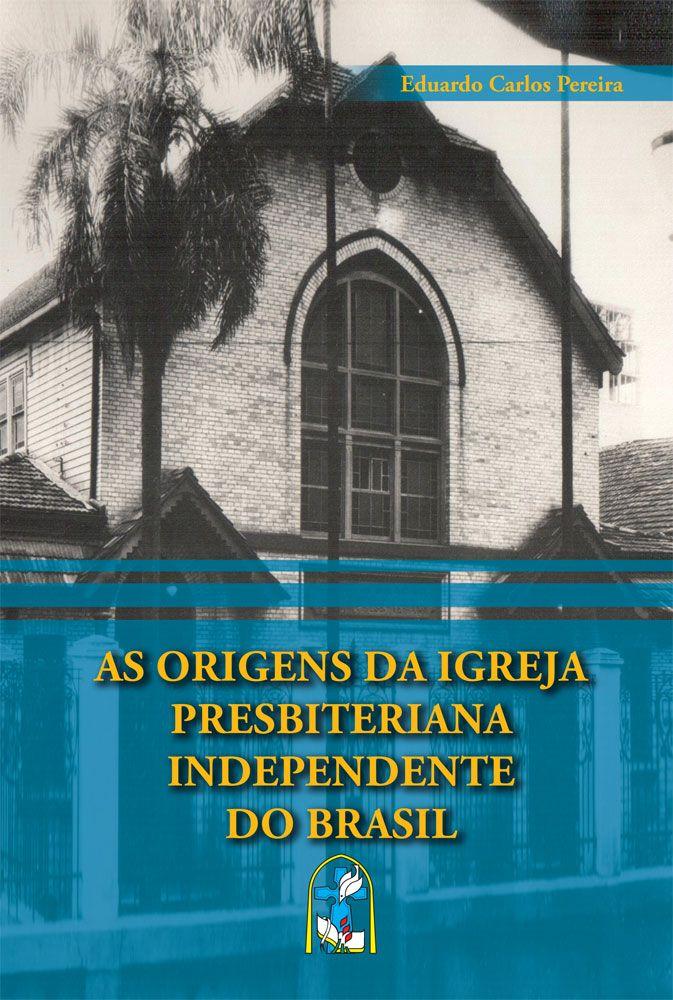 As origens da Igreja Presbiteriana Independente do Brasil