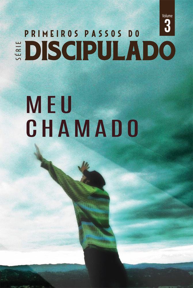 Discipulado vol. 03 - MEU CHAMADO - Série primeiros passos do discipulado