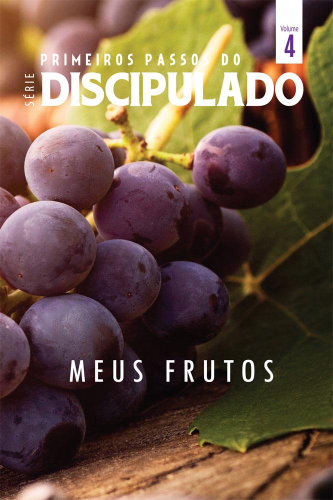 Discipulado vol. 04 - MEUS FRUTOS - Série primeiros passos do discipulado