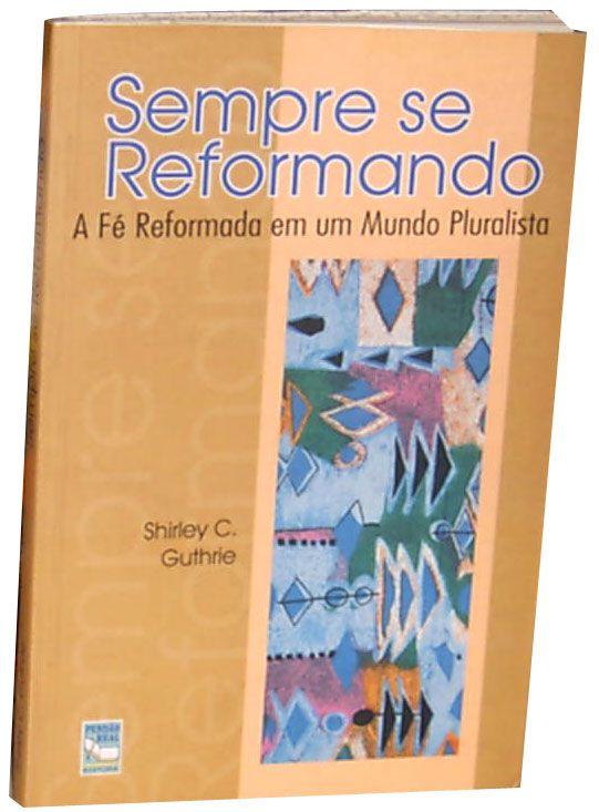 Sempre se Reformando - A fé reformada em um mundo pluralista