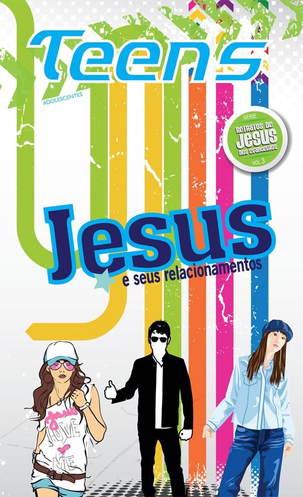 Teens 03 - Jesus e seus relacionamentos (aluno)