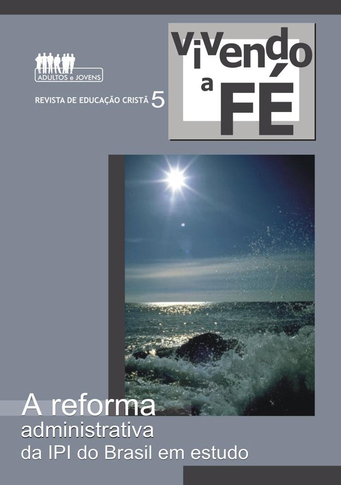 Vivendo a Fé 05 - A Reforma Administrativa da IPIB em estudo