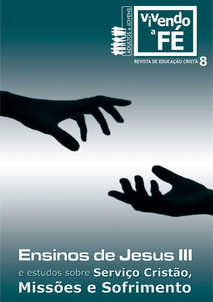 Vivendo a fé 08 - Ensinos de Jesus III e estudos sobre Serviço Cristão, Missões e Sofrimento