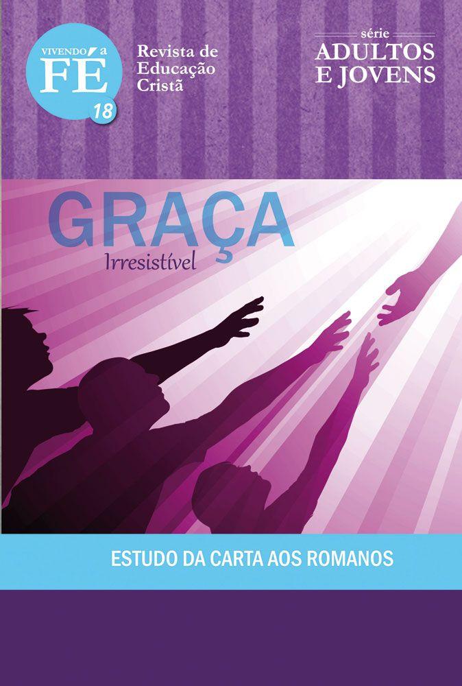 Vivendo a fé 18 - Graça Irresistível
