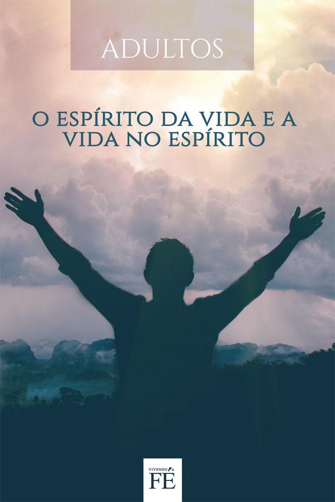 Vivendo a Fé 34 - O Espírito da Vida e a Vida no Espírito