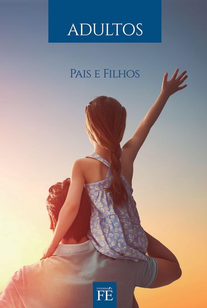 Vivendo a fé 36 - Pais e Filhos