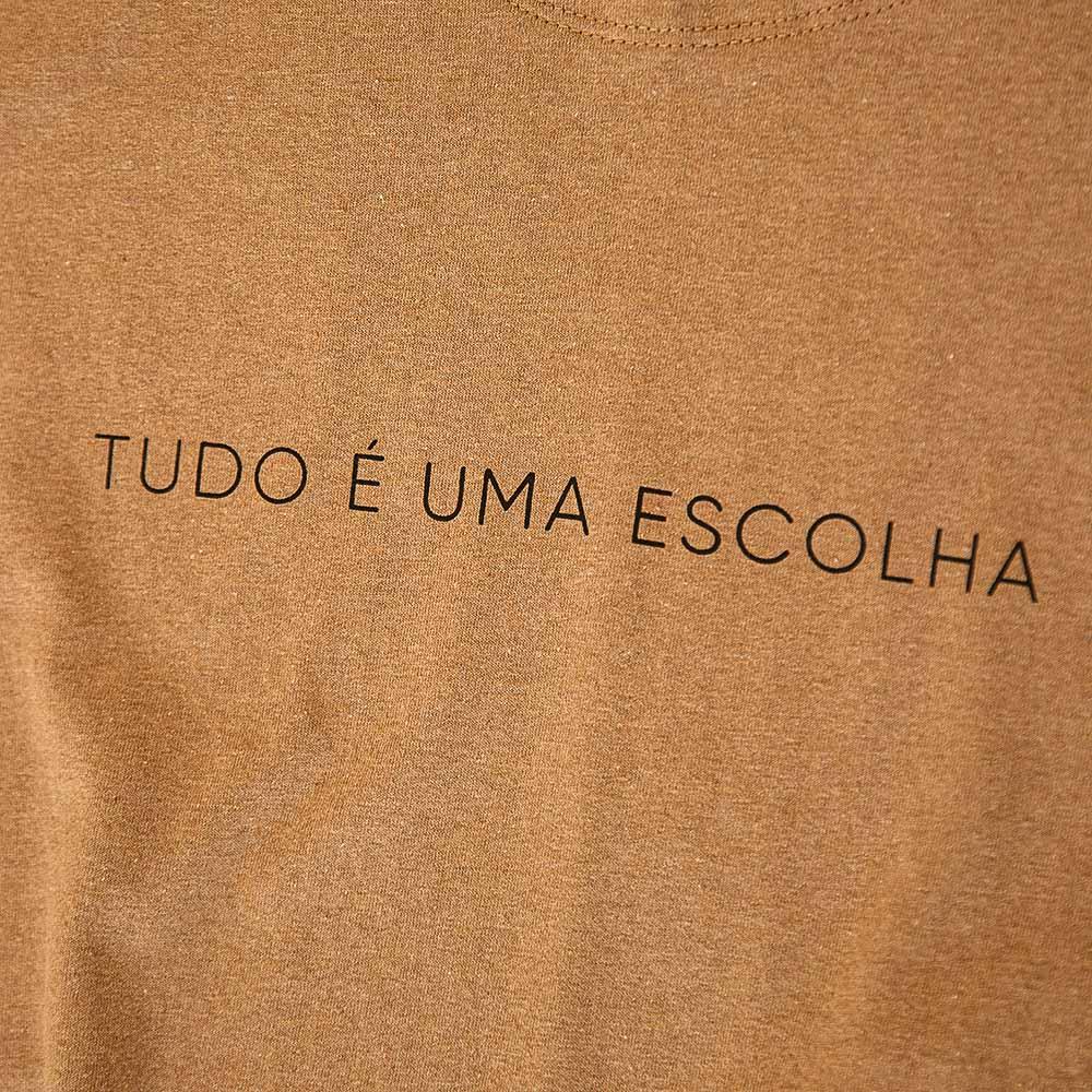 Camiseta - Tudo é uma escolha
