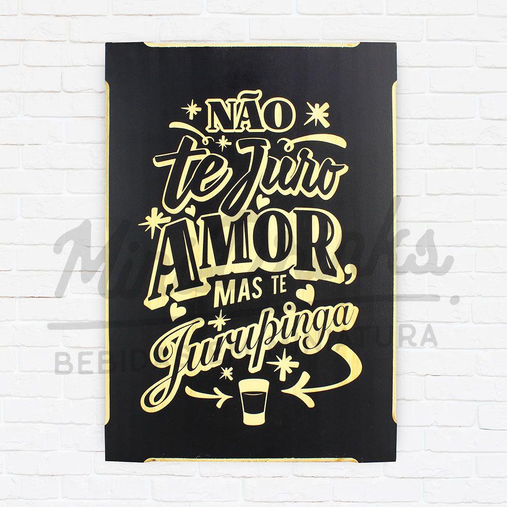 Placa de Madeira Não Te Juro Amor Mas Te Jurupinga