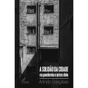 A Solidão da Cidade na Pandemia e Antes Dela