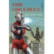 Ultraman, o Gigante da Terra da Luz (CAPA DURA) (PRODUTO EM PRÉ-VENDA COM ENVIO APÓS 10/11/2020!)