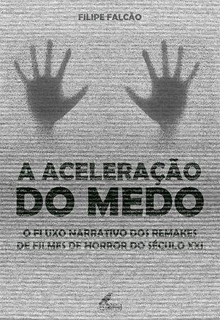 Aceleração do Medo: o fluxo narrativo dos remakes de filmes de horror do século XXI (PRÉ-VENDA COM POSTAGEM APÓS 20/05/2019)  - Loja da Editora Estronho